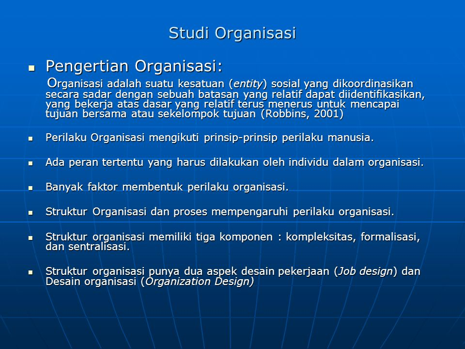 Studi Organisasi  Pengertian Organisasi: O rganisasi adalah suatu kesatuan (entity) sosial yang dikoordinasikan secara sadar dengan sebuah batasan ya