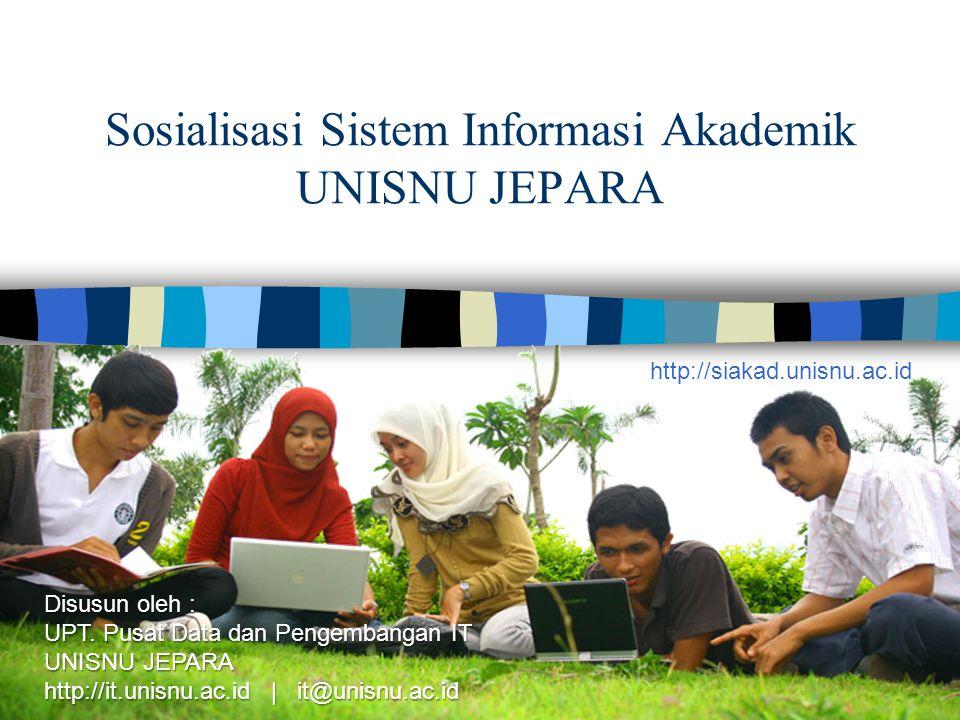 Sosialisasi Sistem Informasi Akademik UNISNU JEPARA Disusun oleh : UPT. Pusat Data dan Pengembangan IT UNISNU JEPARA http://it.unisnu.ac.id | it@unisn