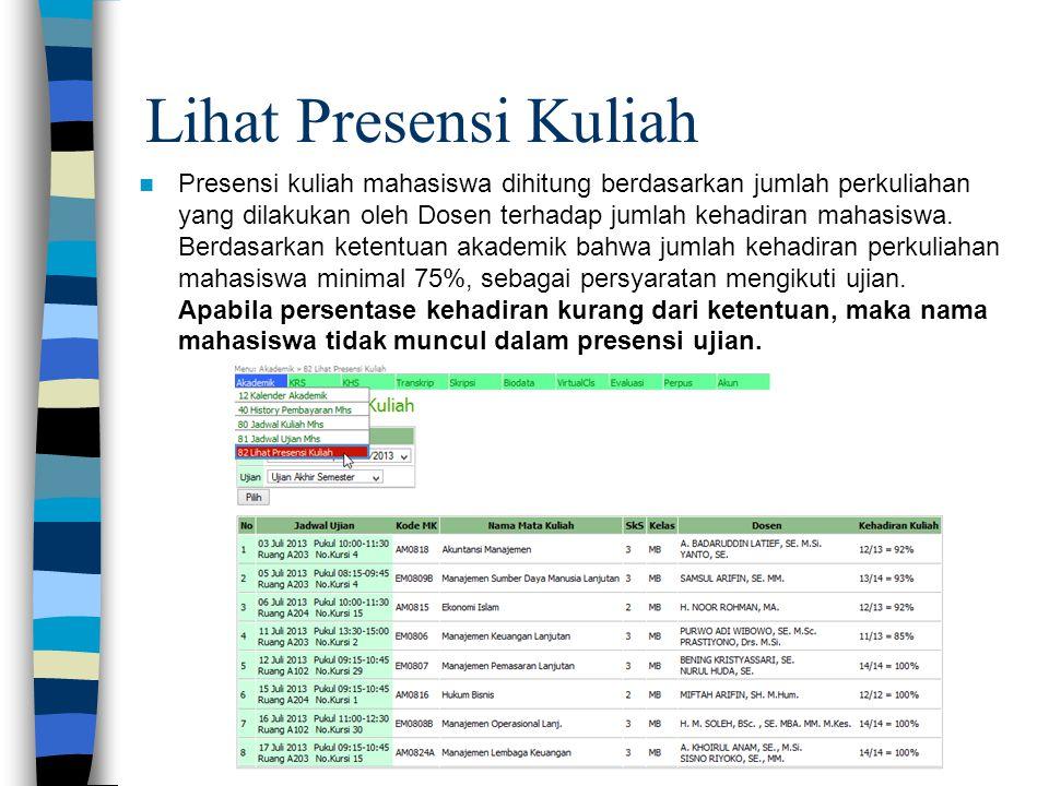 Lihat Presensi Kuliah  Presensi kuliah mahasiswa dihitung berdasarkan jumlah perkuliahan yang dilakukan oleh Dosen terhadap jumlah kehadiran mahasisw