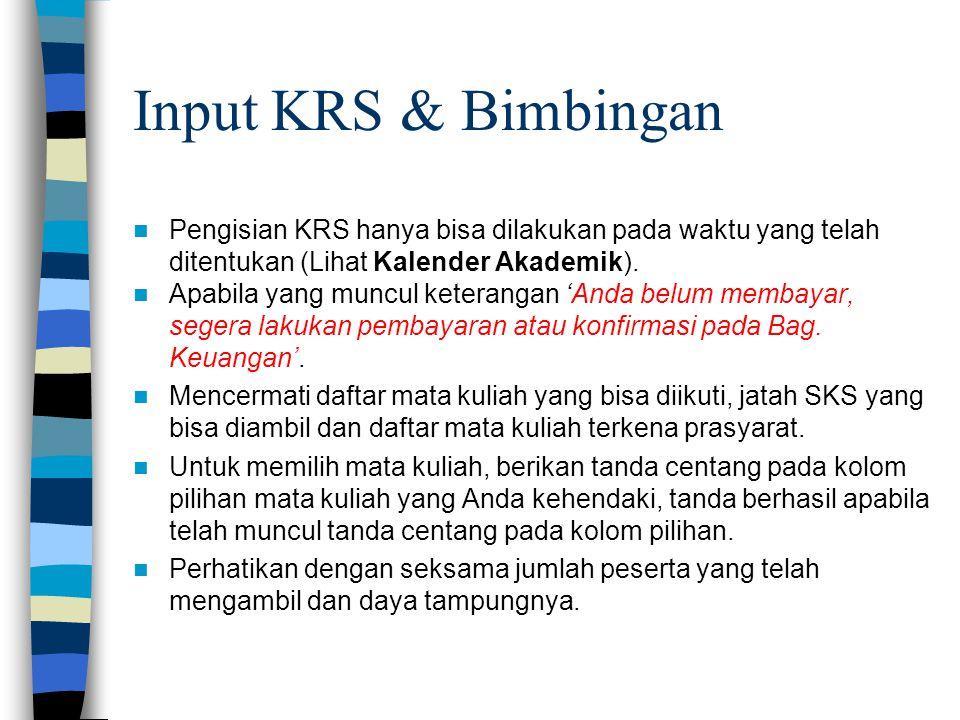 Input KRS & Bimbingan  Pengisian KRS hanya bisa dilakukan pada waktu yang telah ditentukan (Lihat Kalender Akademik).  Apabila yang muncul keteranga