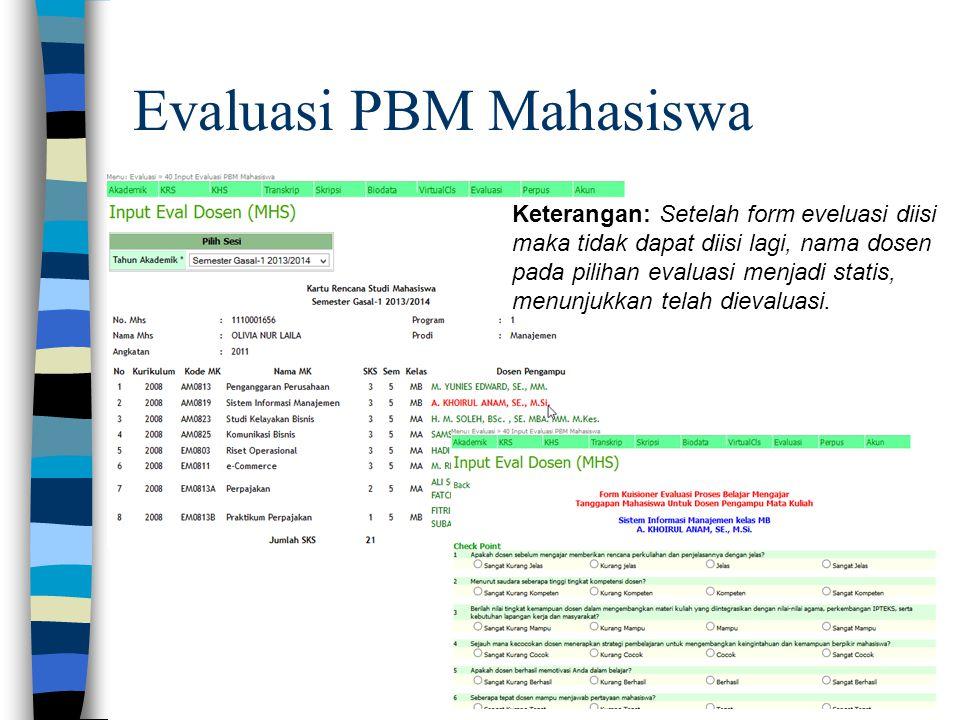 Evaluasi PBM Mahasiswa Keterangan: Setelah form eveluasi diisi maka tidak dapat diisi lagi, nama dosen pada pilihan evaluasi menjadi statis, menunjukk