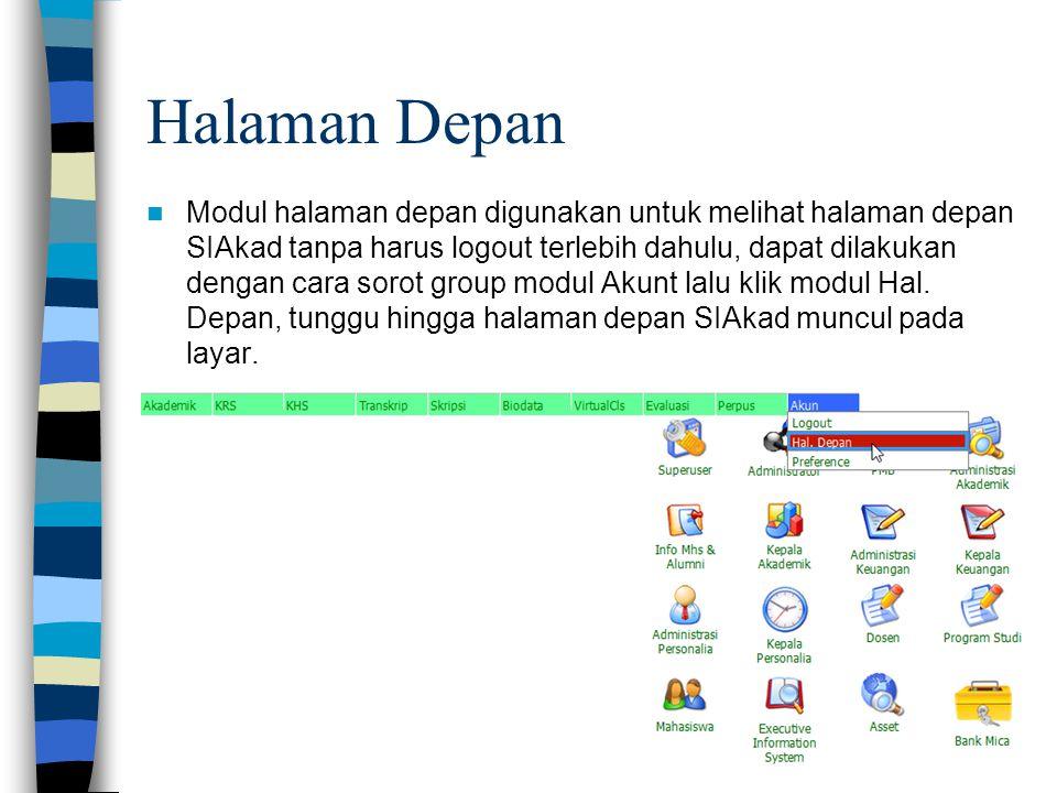 Halaman Depan  Modul halaman depan digunakan untuk melihat halaman depan SIAkad tanpa harus logout terlebih dahulu, dapat dilakukan dengan cara sorot