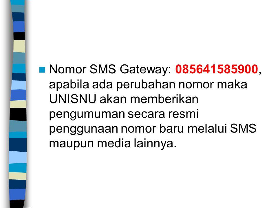  Nomor SMS Gateway: 085641585900, apabila ada perubahan nomor maka UNISNU akan memberikan pengumuman secara resmi penggunaan nomor baru melalui SMS m