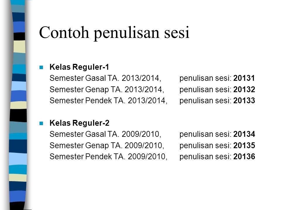 Contoh penulisan sesi  Kelas Reguler-1 Semester Gasal TA. 2013/2014, penulisan sesi: 20131 Semester Genap TA. 2013/2014, penulisan sesi: 20132 Semest