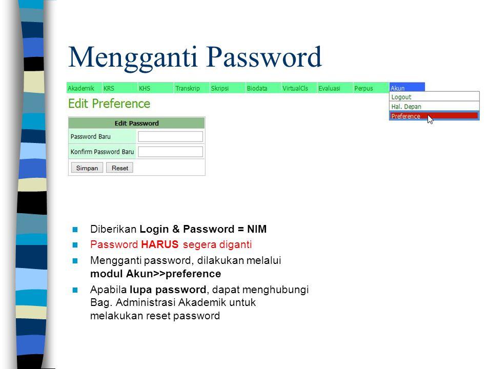  Diberikan Login & Password = NIM  Password HARUS segera diganti  Mengganti password, dilakukan melalui modul Akun>>preference  Apabila lupa passw