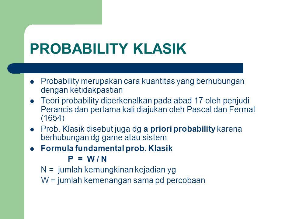 PROBABILITY KLASIK  Probability merupakan cara kuantitas yang berhubungan dengan ketidakpastian  Teori probability diperkenalkan pada abad 17 oleh p