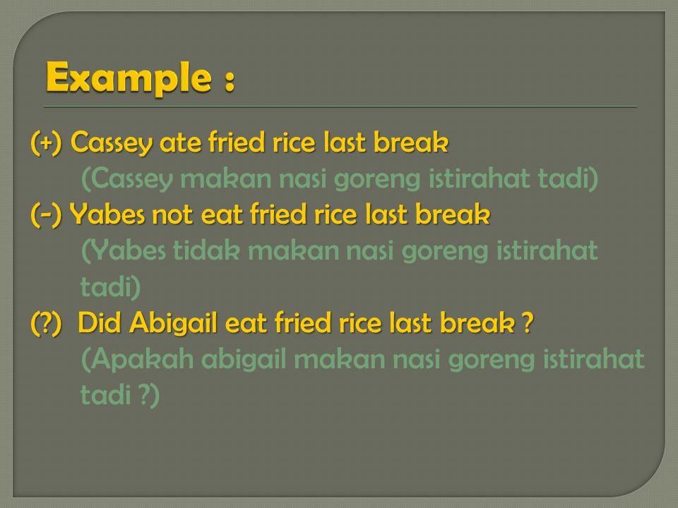 (+) Cassey ate fried rice last break (Cassey makan nasi goreng istirahat tadi) (-) Yabes not eat fried rice last break (Yabes tidak makan nasi goreng istirahat tadi) (?) Did Abigail eat fried rice last break .