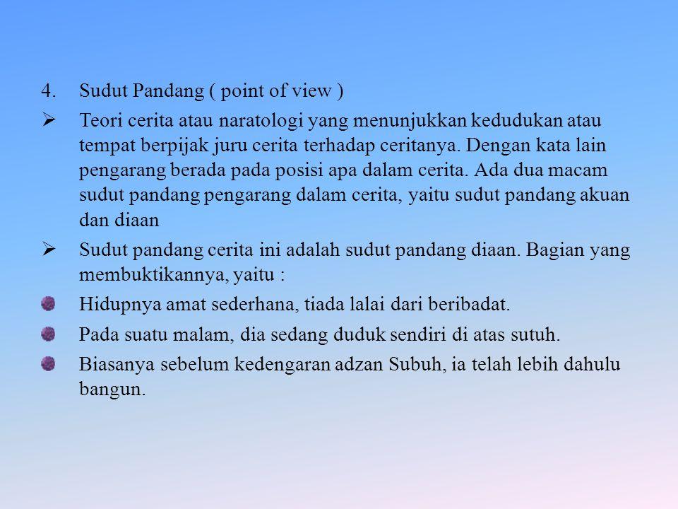 4.Sudut Pandang ( point of view )  Teori cerita atau naratologi yang menunjukkan kedudukan atau tempat berpijak juru cerita terhadap ceritanya. Denga