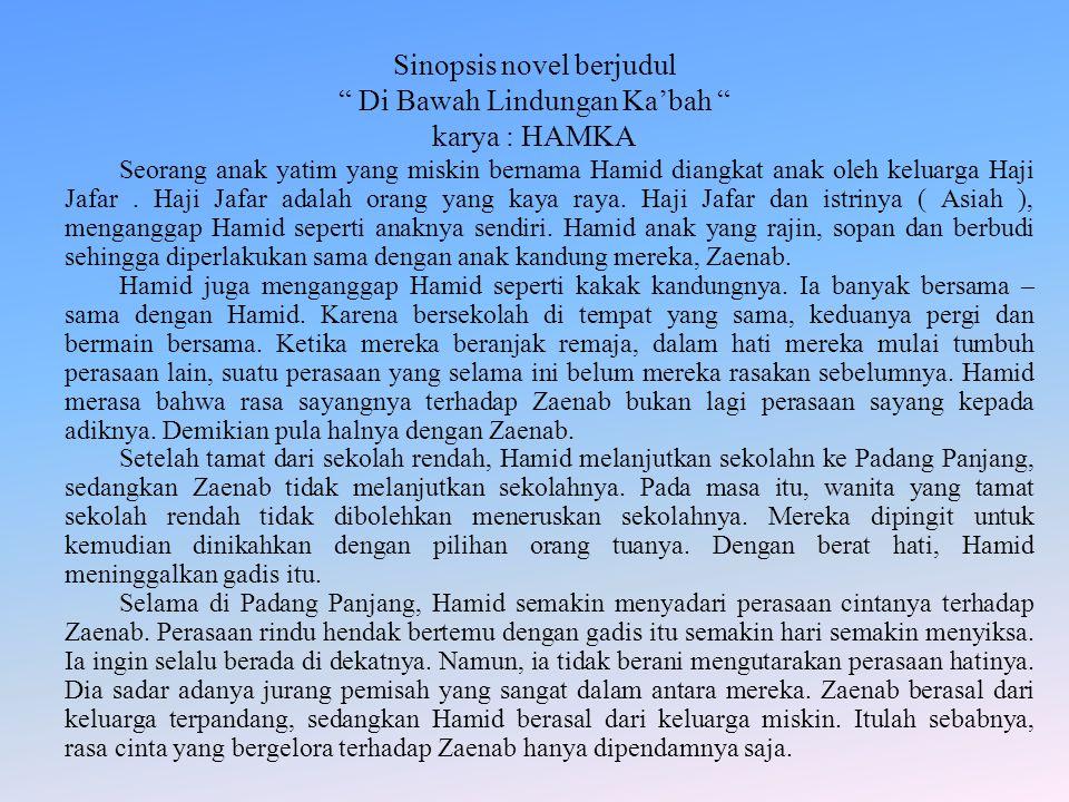 """Sinopsis novel berjudul """" Di Bawah Lindungan Ka'bah """" karya : HAMKA Seorang anak yatim yang miskin bernama Hamid diangkat anak oleh keluarga Haji Jafa"""