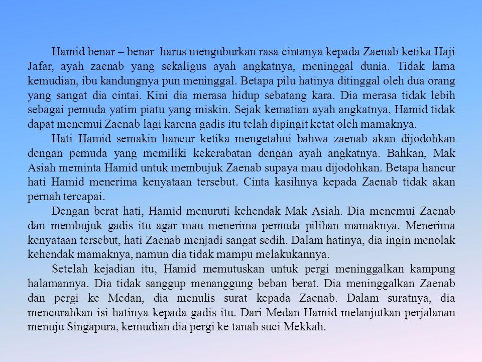 Hamid benar – benar harus menguburkan rasa cintanya kepada Zaenab ketika Haji Jafar, ayah zaenab yang sekaligus ayah angkatnya, meninggal dunia. Tidak