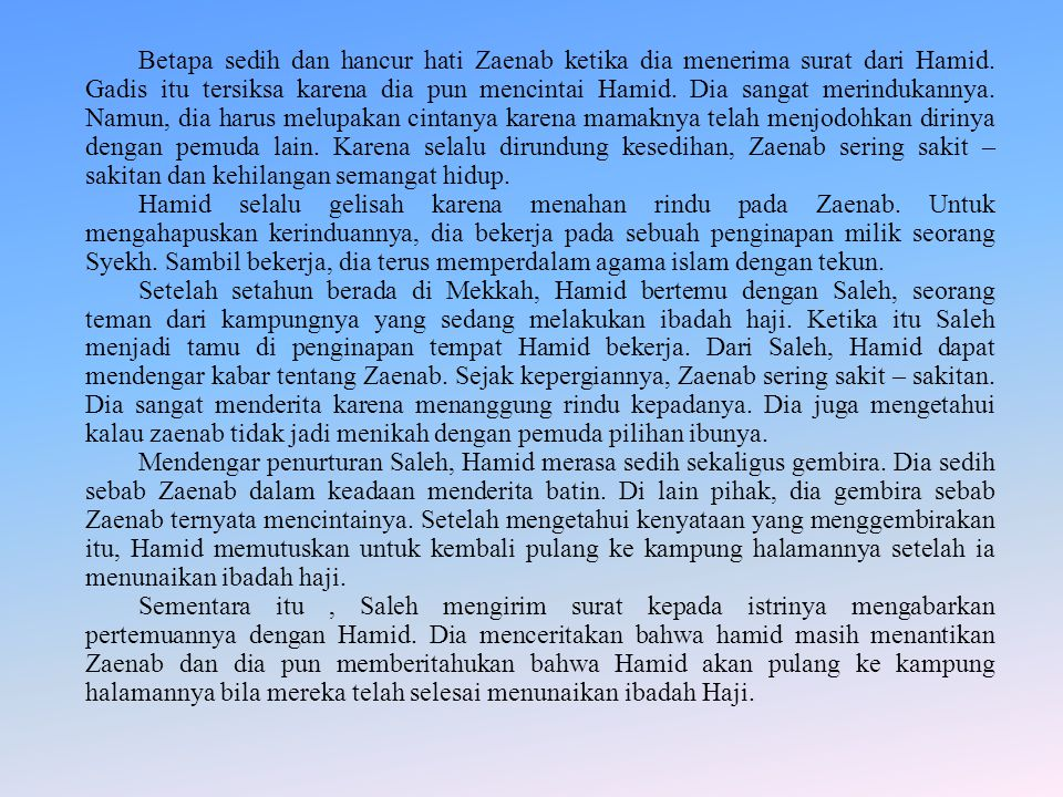 Betapa sedih dan hancur hati Zaenab ketika dia menerima surat dari Hamid. Gadis itu tersiksa karena dia pun mencintai Hamid. Dia sangat merindukannya.