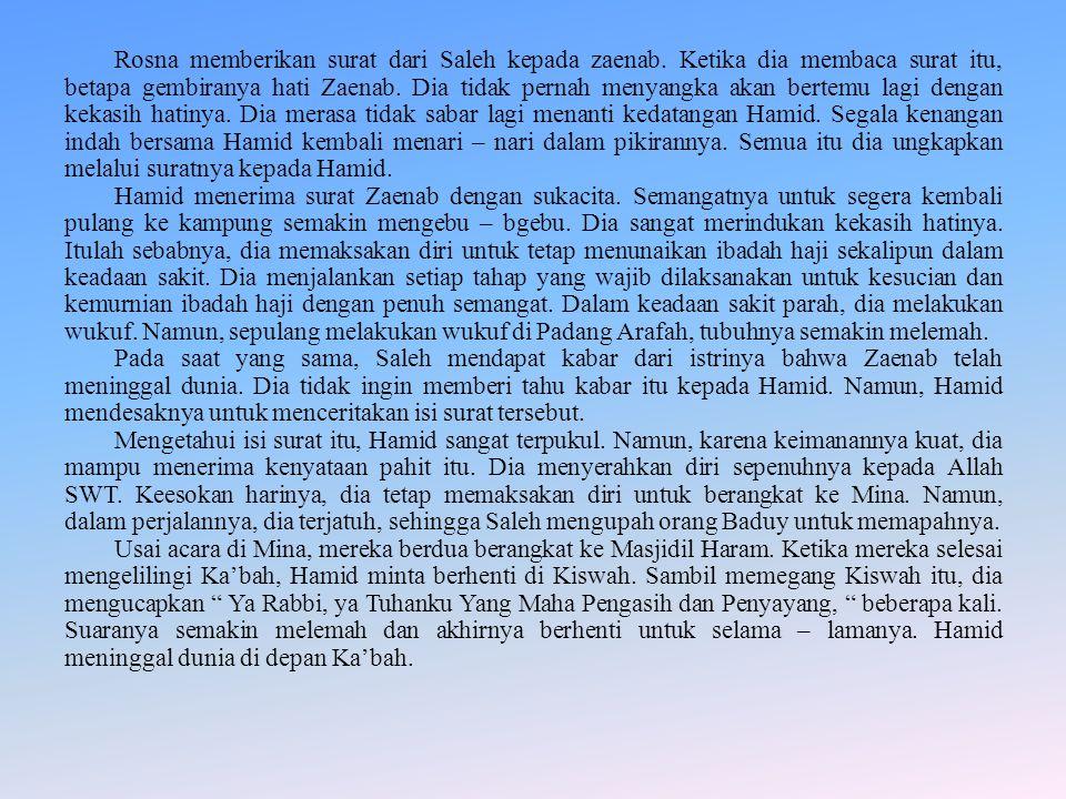 Rosna memberikan surat dari Saleh kepada zaenab. Ketika dia membaca surat itu, betapa gembiranya hati Zaenab. Dia tidak pernah menyangka akan bertemu