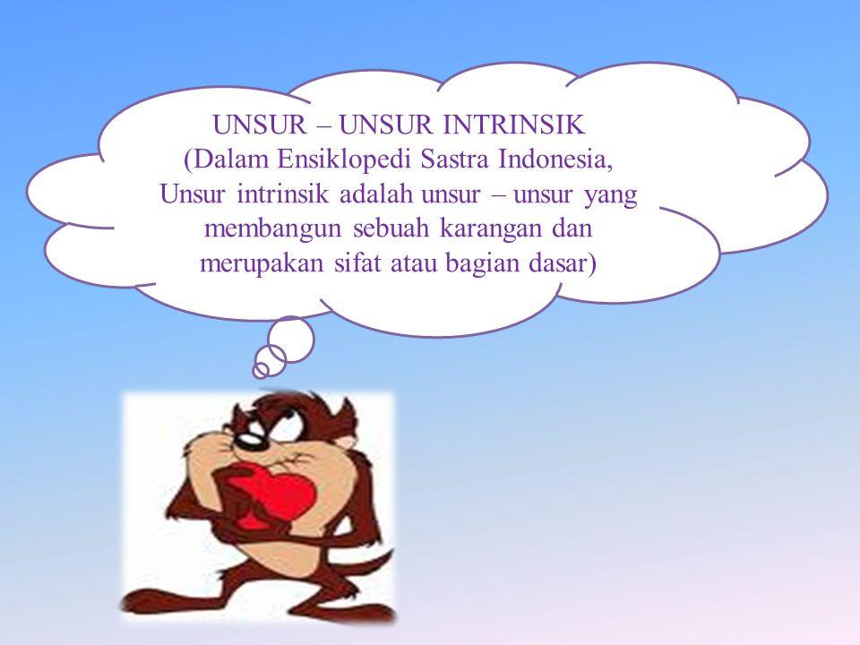 UNSUR – UNSUR INTRINSIK (Dalam Ensiklopedi Sastra Indonesia, Unsur intrinsik adalah unsur – unsur yang membangun sebuah karangan dan merupakan sifat a