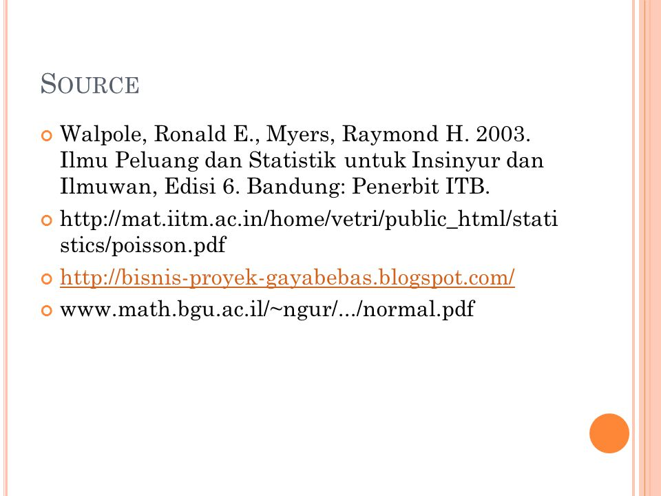 S OURCE Walpole, Ronald E., Myers, Raymond H. 2003. Ilmu Peluang dan Statistik untuk Insinyur dan Ilmuwan, Edisi 6. Bandung: Penerbit ITB. http://mat.