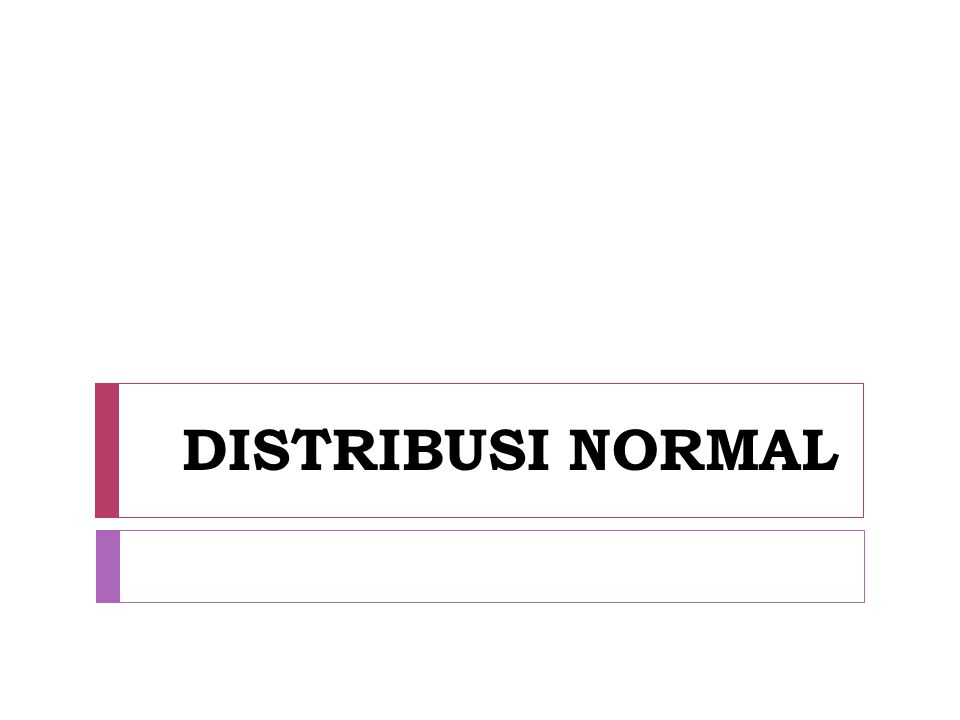 Distribusi Normal Distribusi probabilitas yg terpenting dalam statistik adalah distribusi normal atau Gaussian.