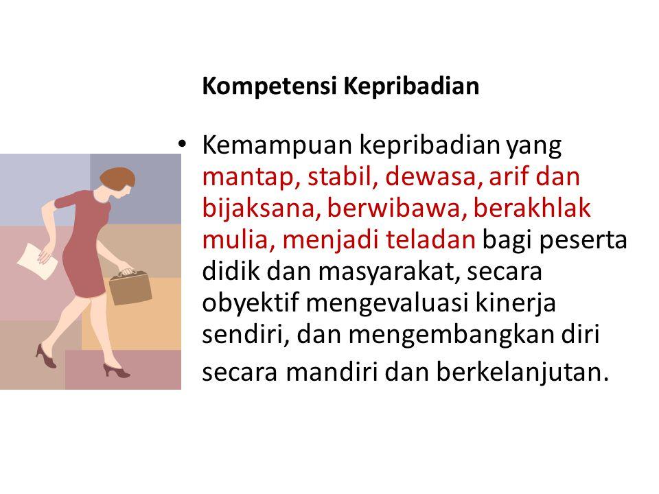 Kompetensi Kepribadian • Kemampuan kepribadian yang mantap, stabil, dewasa, arif dan bijaksana, berwibawa, berakhlak mulia, menjadi teladan bagi peser