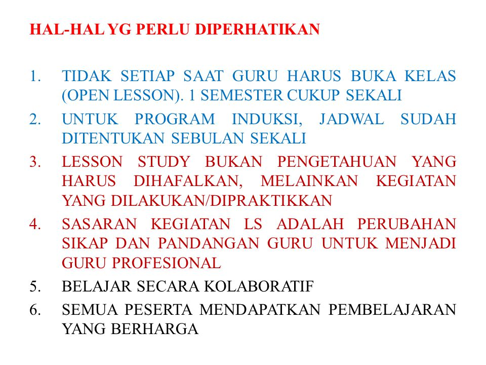 HAL-HAL YG PERLU DIPERHATIKAN 1.TIDAK SETIAP SAAT GURU HARUS BUKA KELAS (OPEN LESSON). 1 SEMESTER CUKUP SEKALI 2.UNTUK PROGRAM INDUKSI, JADWAL SUDAH D