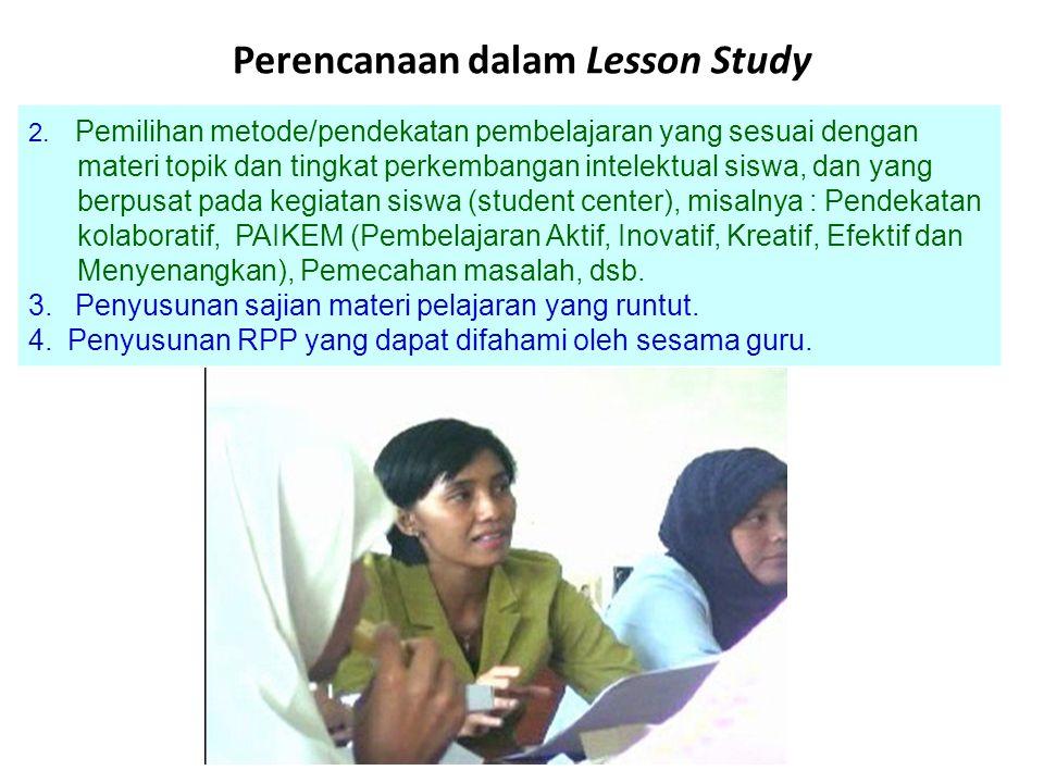 Perencanaan dalam Lesson Study 2. Pemilihan metode/pendekatan pembelajaran yang sesuai dengan materi topik dan tingkat perkembangan intelektual siswa,