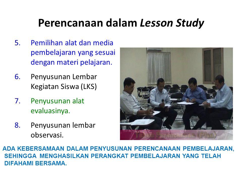 Perencanaan dalam Lesson Study 5.Pemilihan alat dan media pembelajaran yang sesuai dengan materi pelajaran. 6.Penyusunan Lembar Kegiatan Siswa (LKS) 7