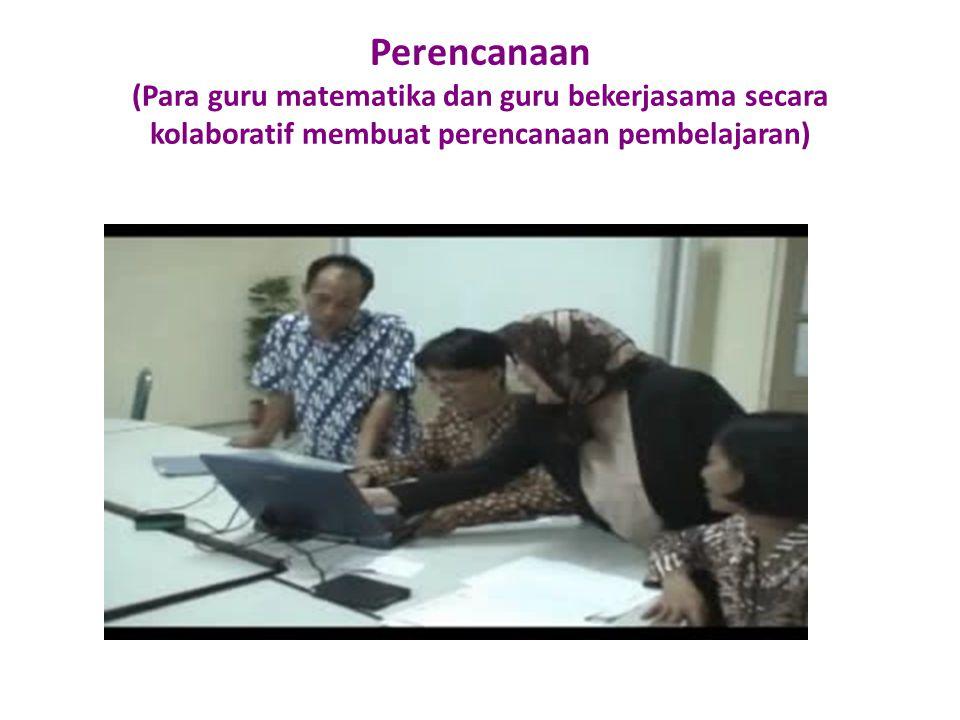 Perencanaan (Para guru matematika dan guru bekerjasama secara kolaboratif membuat perencanaan pembelajaran)