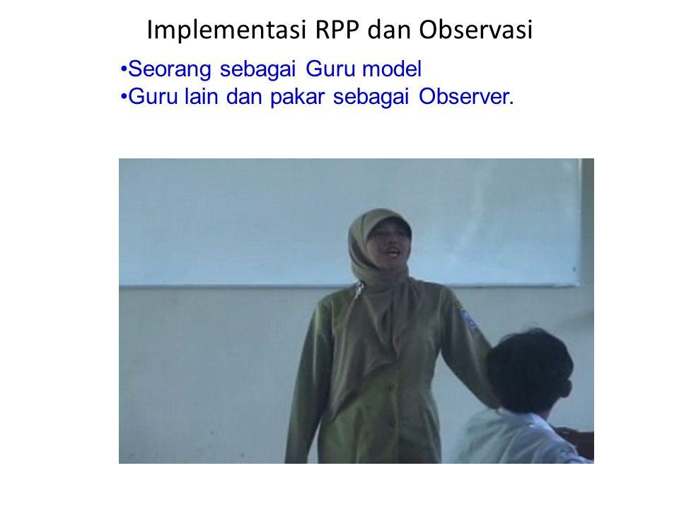 Implementasi RPP dan Observasi •Seorang sebagai Guru model •Guru lain dan pakar sebagai Observer.