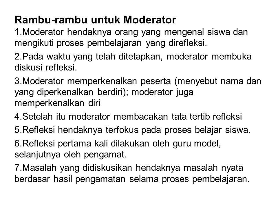 Rambu-rambu untuk Moderator 1.Moderator hendaknya orang yang mengenal siswa dan mengikuti proses pembelajaran yang direfleksi. 2.Pada waktu yang telah