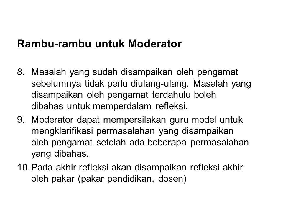 Rambu-rambu untuk Moderator 8.Masalah yang sudah disampaikan oleh pengamat sebelumnya tidak perlu diulang-ulang. Masalah yang disampaikan oleh pengama