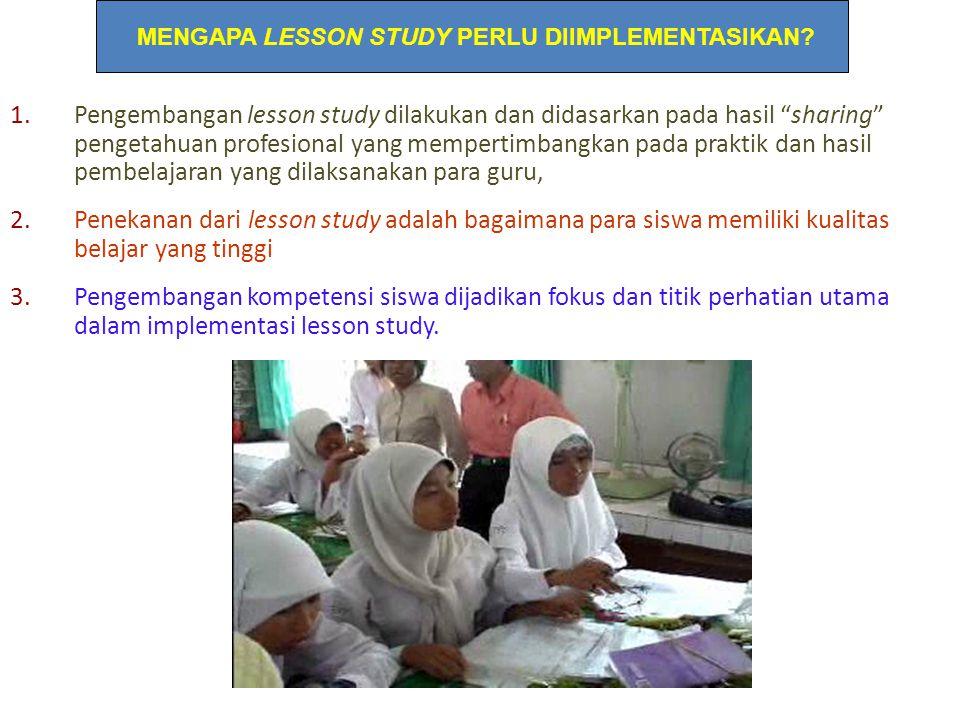 """1.Pengembangan lesson study dilakukan dan didasarkan pada hasil """"sharing"""" pengetahuan profesional yang mempertimbangkan pada praktik dan hasil pembela"""