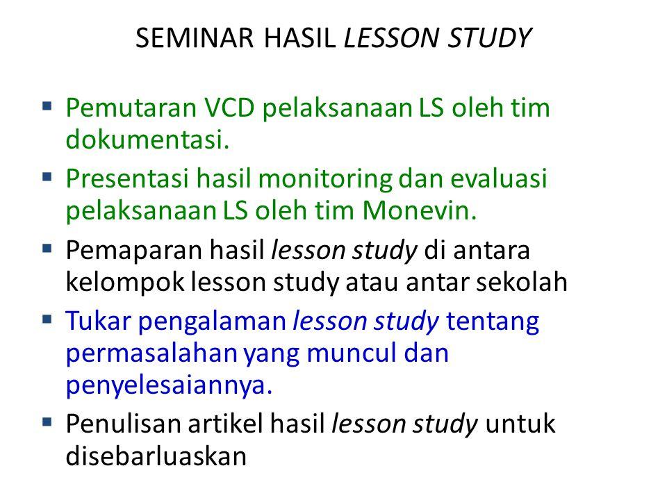 SEMINAR HASIL LESSON STUDY  Pemutaran VCD pelaksanaan LS oleh tim dokumentasi.  Presentasi hasil monitoring dan evaluasi pelaksanaan LS oleh tim Mon