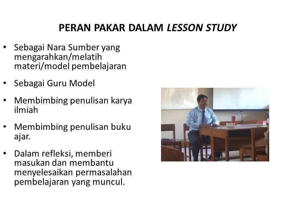 PERAN PAKAR DALAM LESSON STUDY • Sebagai Nara Sumber yang mengarahkan/melatih materi/model pembelajaran • Sebagai Guru Model • Membimbing penulisan ka