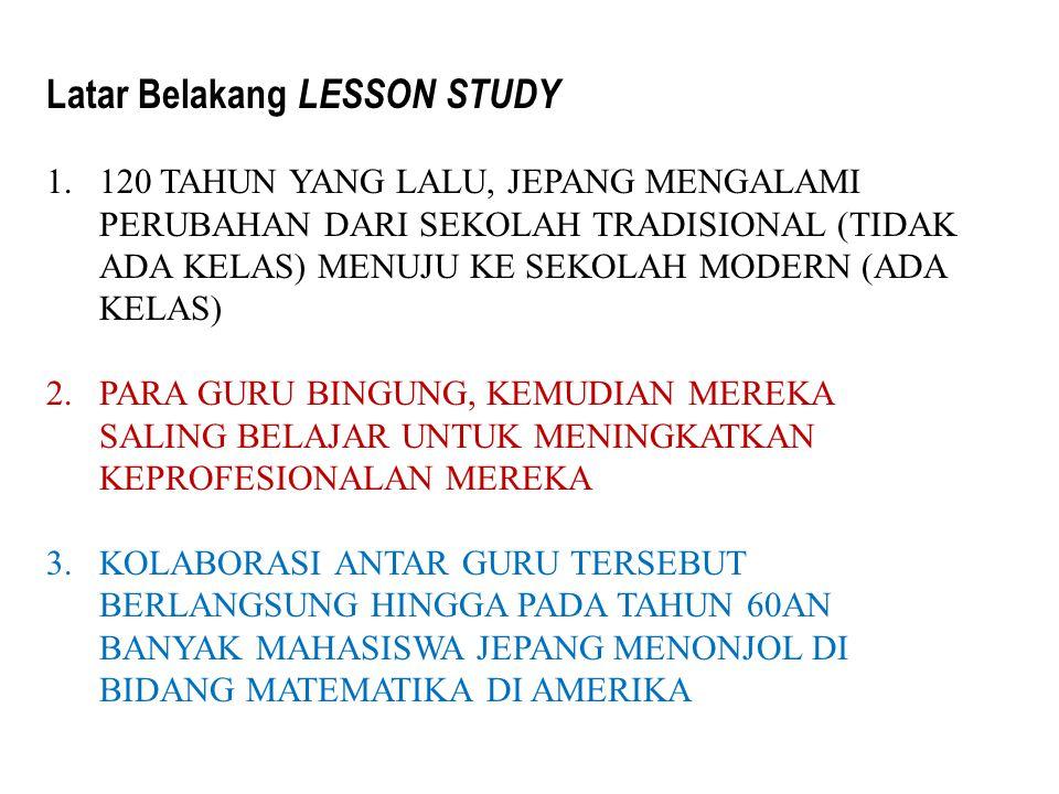 Latar Belakang LESSON STUDY 1.120 TAHUN YANG LALU, JEPANG MENGALAMI PERUBAHAN DARI SEKOLAH TRADISIONAL (TIDAK ADA KELAS) MENUJU KE SEKOLAH MODERN (ADA