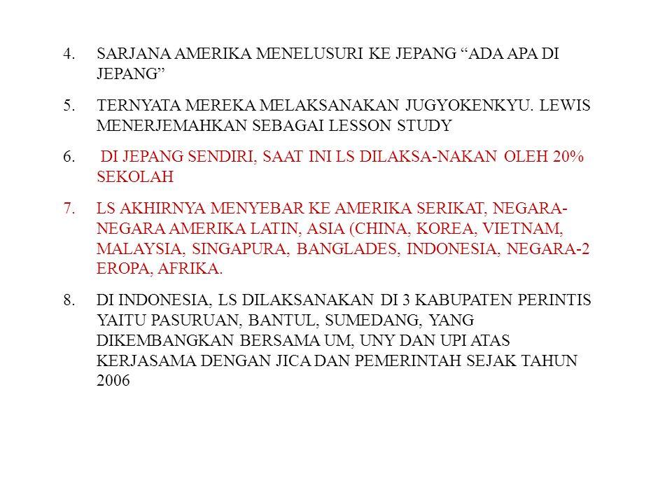 """4.SARJANA AMERIKA MENELUSURI KE JEPANG """"ADA APA DI JEPANG"""" 5.TERNYATA MEREKA MELAKSANAKAN JUGYOKENKYU. LEWIS MENERJEMAHKAN SEBAGAI LESSON STUDY 6. DI"""