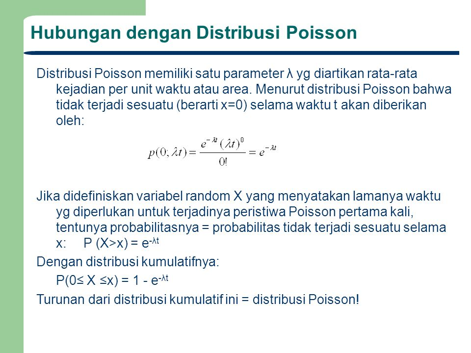 Hubungan dengan Distribusi Poisson Distribusi Poisson memiliki satu parameter λ yg diartikan rata-rata kejadian per unit waktu atau area. Menurut dist