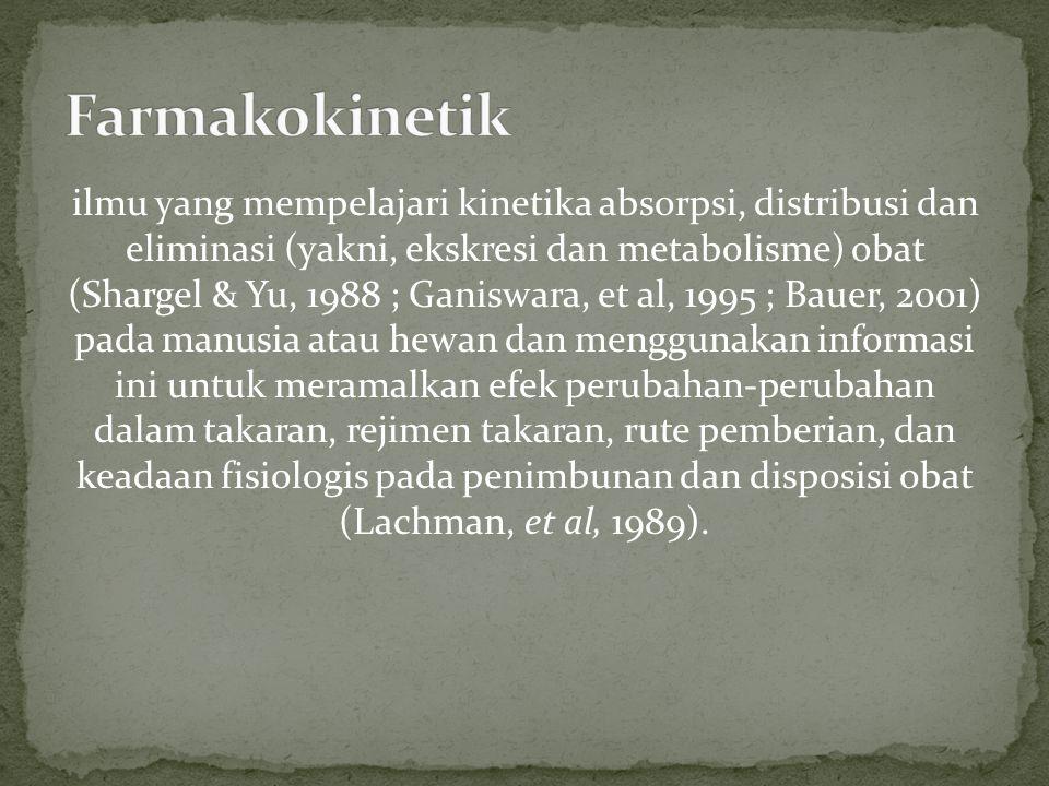 ilmu yang mempelajari kinetika absorpsi, distribusi dan eliminasi (yakni, ekskresi dan metabolisme) obat (Shargel & Yu, 1988 ; Ganiswara, et al, 1995 ; Bauer, 2001) pada manusia atau hewan dan menggunakan informasi ini untuk meramalkan efek perubahan-perubahan dalam takaran, rejimen takaran, rute pemberian, dan keadaan fisiologis pada penimbunan dan disposisi obat (Lachman, et al, 1989).