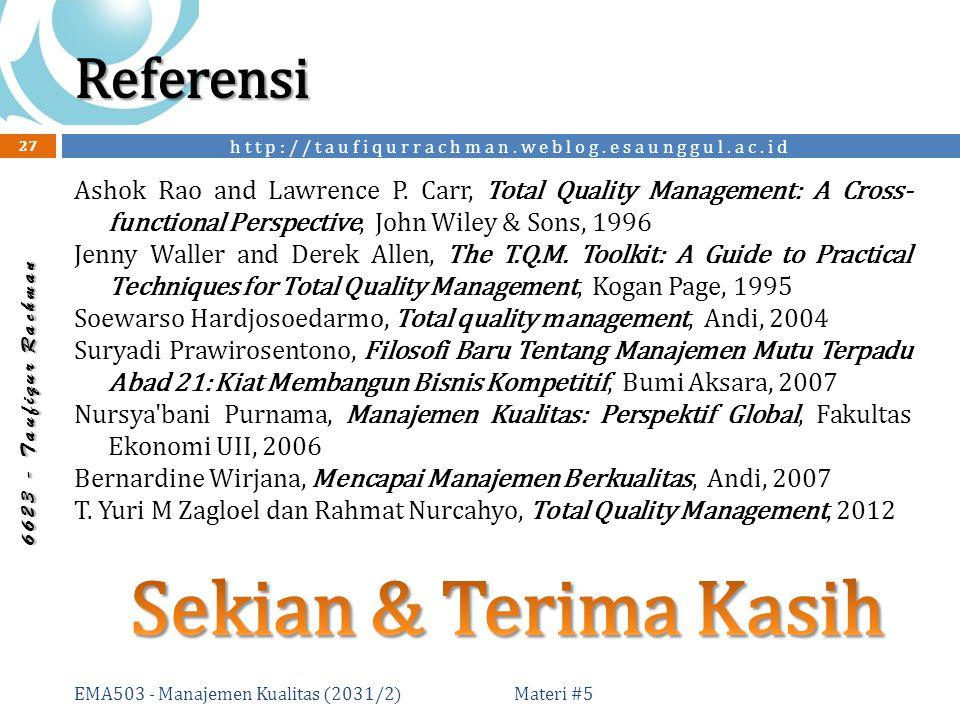 http://taufiqurrachman.weblog.esaunggul.ac.id 6 6 2 3 - T a u f i q u r R a c h m a n Referensi Materi #5 EMA503 - Manajemen Kualitas (2031/2) 27 Ashok Rao and Lawrence P.