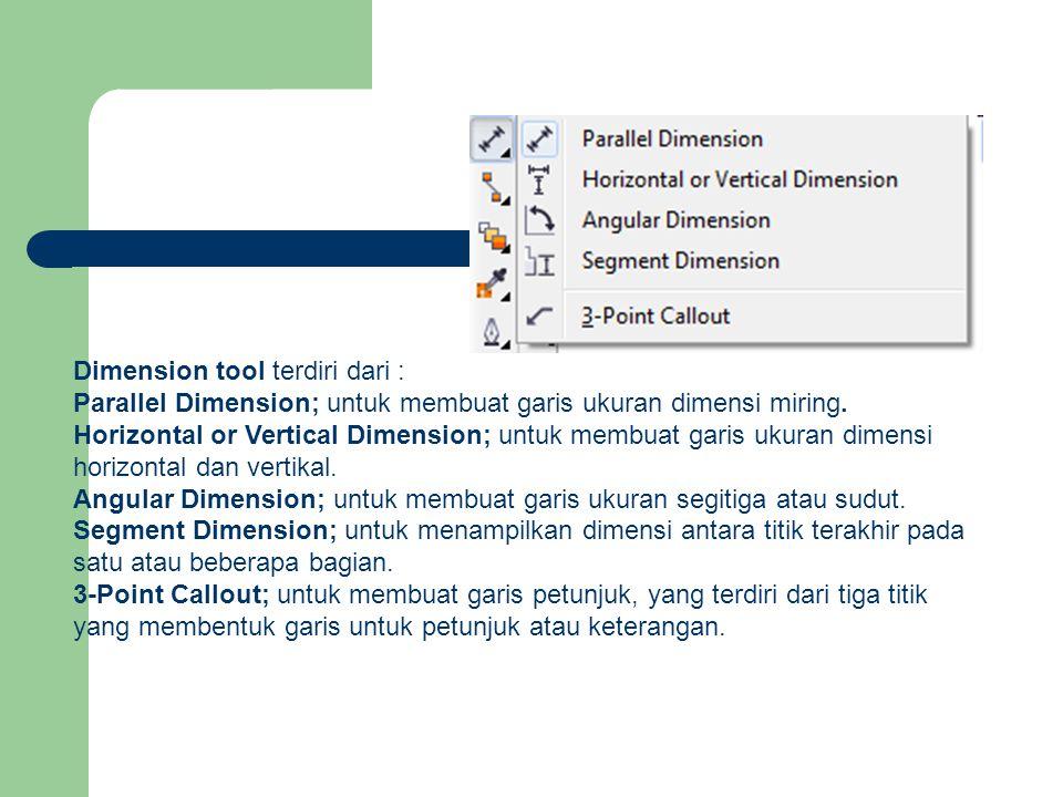 Dimension tool terdiri dari : Parallel Dimension; untuk membuat garis ukuran dimensi miring. Horizontal or Vertical Dimension; untuk membuat garis uku