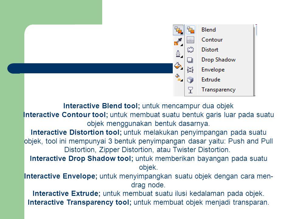 Interactive Blend tool; untuk mencampur dua objek Interactive Contour tool; untuk membuat suatu bentuk garis luar pada suatu objek menggunakan bentuk
