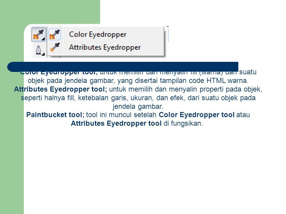 Color Eyedropper tool; untuk memilih dan menyalin fill (warna) dari suatu objek pada jendela gambar, yang disertai tampilan code HTML warna. Attribute