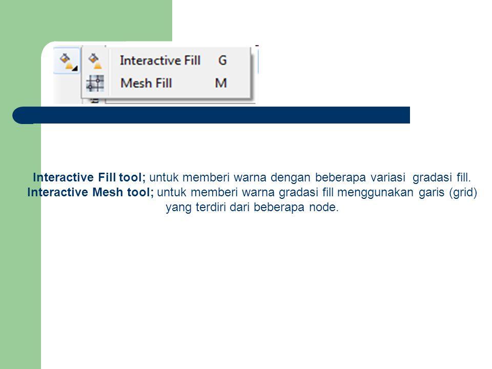Interactive Fill tool; untuk memberi warna dengan beberapa variasi gradasi fill. Interactive Mesh tool; untuk memberi warna gradasi fill menggunakan g