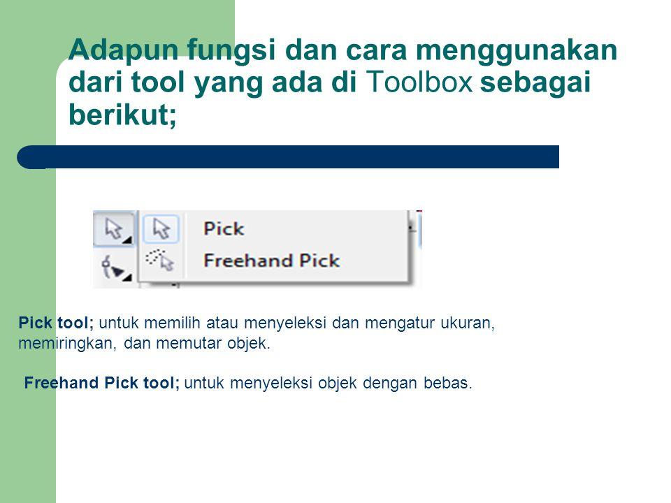 Adapun fungsi dan cara menggunakan dari tool yang ada di Toolbox sebagai berikut; Pick tool; untuk memilih atau menyeleksi dan mengatur ukuran, memiri