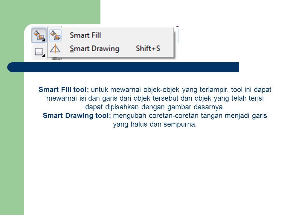 Smart Fill tool; untuk mewarnai objek-objek yang terlampir, tool ini dapat mewarnai isi dan garis dari objek tersebut dan objek yang telah terisi dapa