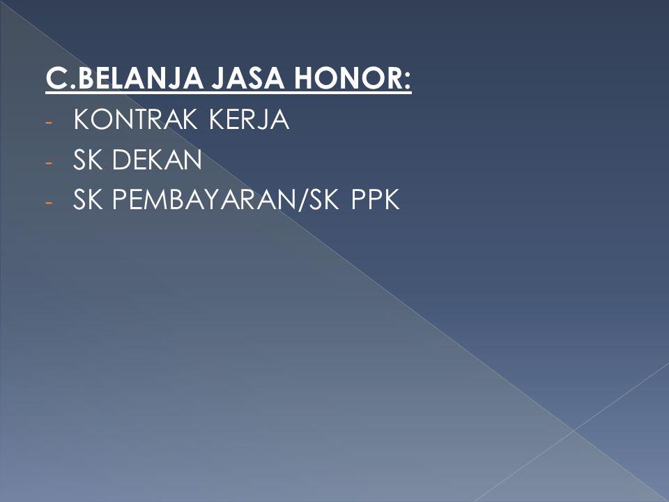 C.BELANJA JASA HONOR: - KONTRAK KERJA - SK DEKAN - SK PEMBAYARAN/SK PPK