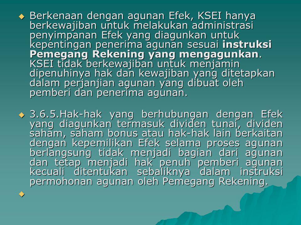  Berkenaan dengan agunan Efek, KSEI hanya berkewajiban untuk melakukan administrasi penyimpanan Efek yang diagunkan untuk kepentingan penerima agunan