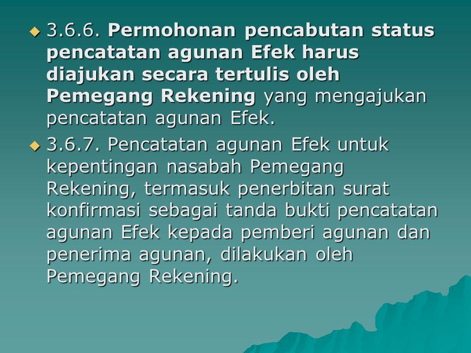  3.6.6. Permohonan pencabutan status pencatatan agunan Efek harus diajukan secara tertulis oleh Pemegang Rekening yang mengajukan pencatatan agunan E