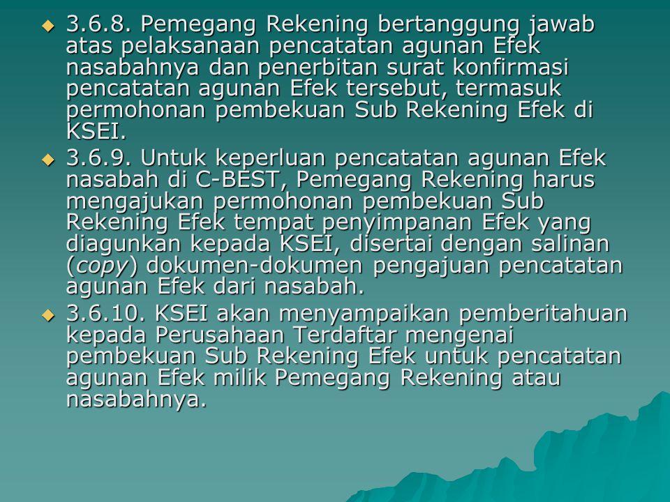  3.6.8. Pemegang Rekening bertanggung jawab atas pelaksanaan pencatatan agunan Efek nasabahnya dan penerbitan surat konfirmasi pencatatan agunan Efek