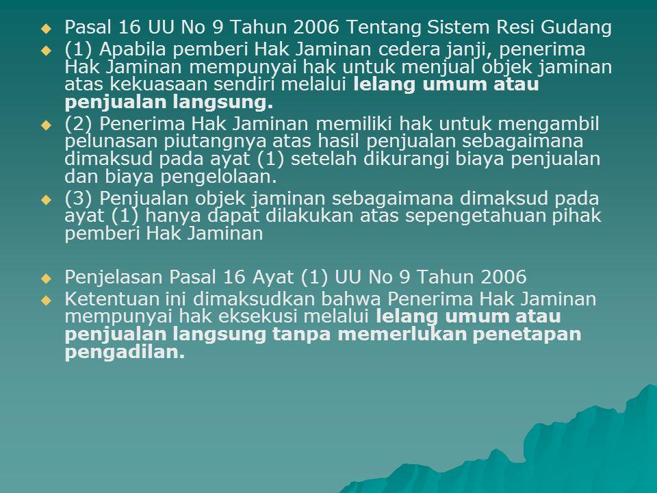   Pasal 16 UU No 9 Tahun 2006 Tentang Sistem Resi Gudang   (1) Apabila pemberi Hak Jaminan cedera janji, penerima Hak Jaminan mempunyai hak untuk