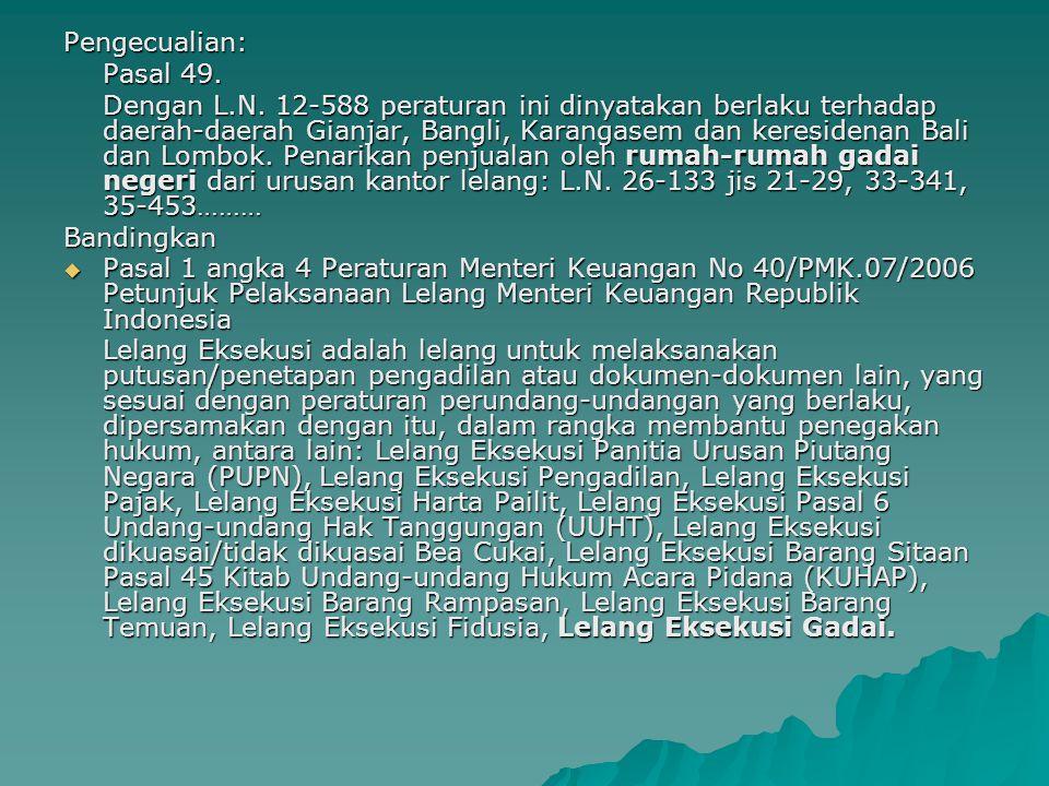 Pengecualian: Pasal 49. Dengan L.N. 12-588 peraturan ini dinyatakan berlaku terhadap daerah-daerah Gianjar, Bangli, Karangasem dan keresidenan Bali da