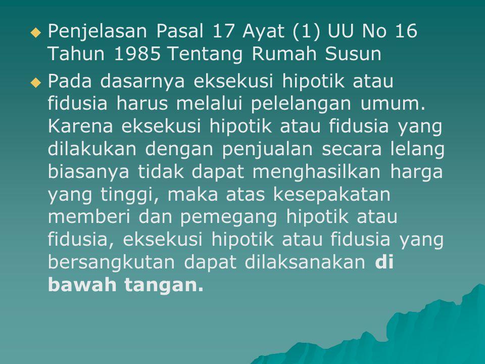   Penjelasan Pasal 17 Ayat (1) UU No 16 Tahun 1985 Tentang Rumah Susun   Pada dasarnya eksekusi hipotik atau fidusia harus melalui pelelangan umum