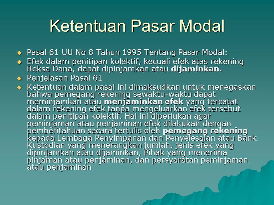Ketentuan Pasar Modal  Pasal 61 UU No 8 Tahun 1995 Tentang Pasar Modal:  Efek dalam penitipan kolektif, kecuali efek atas rekening Reksa Dana, dapat