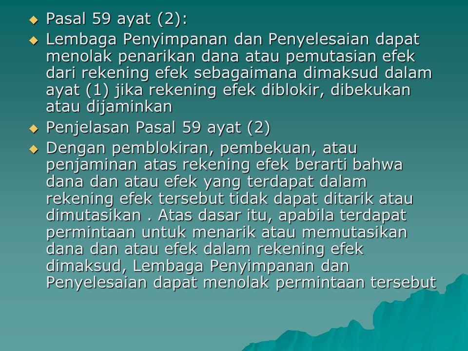  Pasal 59 ayat (2):  Lembaga Penyimpanan dan Penyelesaian dapat menolak penarikan dana atau pemutasian efek dari rekening efek sebagaimana dimaksud